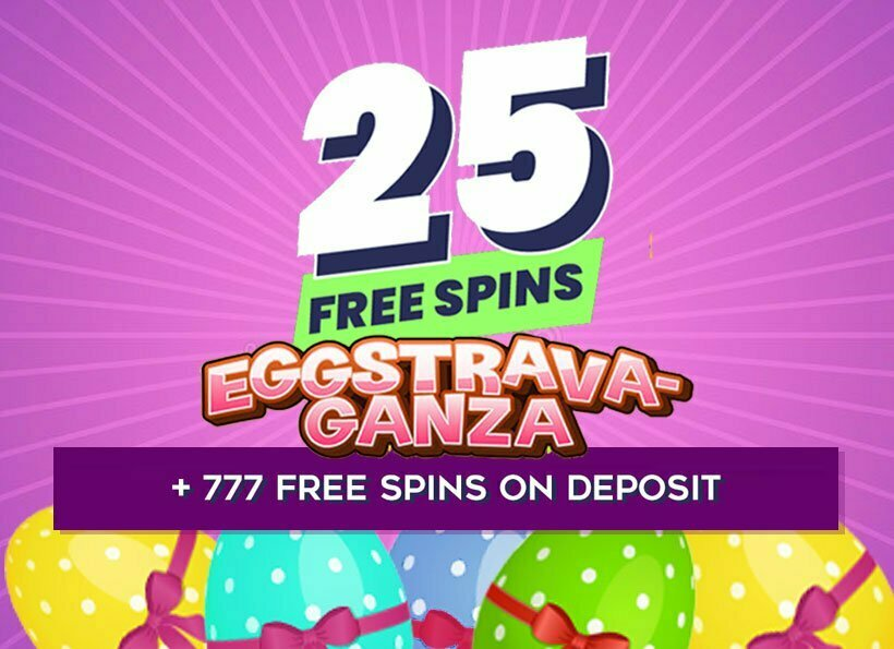 25 FREE Easter Spins + 777 Free Spins after 1st Deposit